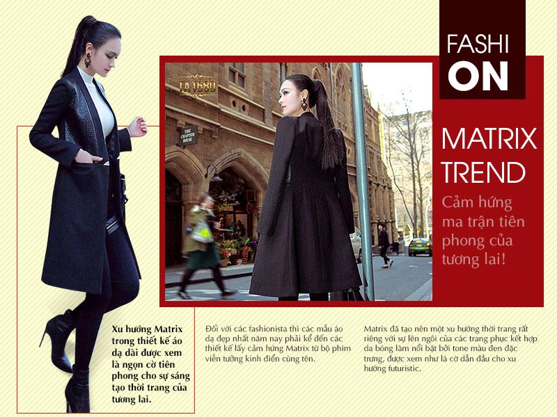 Xu hướng Matrix trong thiết kế áo dạ dài được xem là ngọn cờ tiên phong cho sự sáng tạo thời trang của tương lai